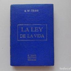 Libros antiguos: LIBRERIA GHOTICA. R.W. TRINE. LA LEY DE LA VIDA. 1915. EDICIÓN ORIGINAL.. Lote 269690463