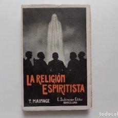 Libros antiguos: LIBRERIA GHOTICA. T. MAINAGE. LA RELIGIÓN ESPIRITISTA. 1924. ESPIRITISMO ANTIGUO.. Lote 273135113