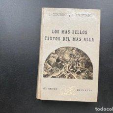 Libros antiguos: LOS MAS BELLOS TEXTOS DEL MAS ALLA.J. GOUBERT Y L. CRISTIANI. ED. GRIFO DE PLATA. MADRID, 1956. Lote 278451233