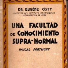Libros antiguos: EUGENE OSTY : UNA FACULTAD DE CONOCIMIENTO SUPRA NORMAL - PASCAL FORTHUNY (M. AGUILAR, C. 1929). Lote 280216688