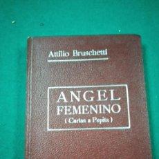 Libros antiguos: ATILIO BRUSCHETTI : ÁNGEL FEMENINO - CARTAS CONFIDENCIALES A PEPITA (ANTONIO ROCH, C. 1930). Lote 288133628