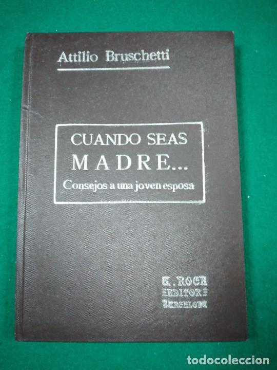 ATILIO BRUSCHETTI :CUANDO SEAS MADRE... CONSEJOS A UNA JOVEN ESPOSA. (ANTONIO ROCH, C. 1930) (Libros Antiguos, Raros y Curiosos - Parapsicología y Esoterismo)