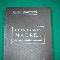 Libros antiguos: ATILIO BRUSCHETTI :CUANDO SEAS MADRE... CONSEJOS A UNA JOVEN ESPOSA. (ANTONIO ROCH, C. 1930). Lote 288133773