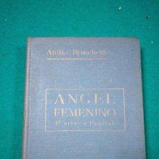 Libros antiguos: ATILIO BRUSCHETTI :ANGEL FEMENINO (CARTAS A PEPITA) (ANTONIO ROCH, C. 1930). Lote 288134093