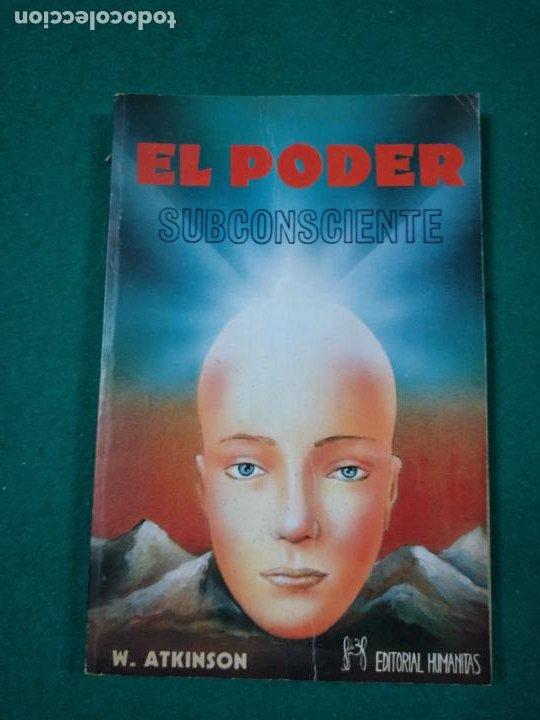 W. ATKINSON. EL PODER DEL SUBCONSCIENTE.. EDITORIAL HUMANITAS 1989. (Libros Antiguos, Raros y Curiosos - Parapsicología y Esoterismo)