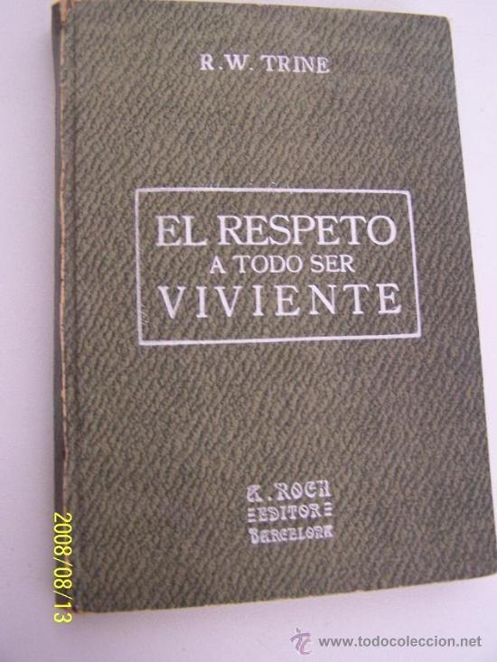 Libros antiguos: EL RESPETO A TODO SER VIVIENTE, APLICACIONES PRÁCTICAS DE MORAL PEDAGÓGICA-RODOLFO WALDO TRINE-S/F. - Foto 3 - 14885178