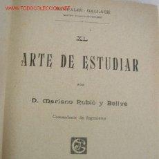 Libros antiguos: ARTE DE ESTUDIAR-MARIANO RUBIO BELLVÉ-SIN FECHA-EDT. JOSÉ GALLACH-M. GALLACH- Nº. 40.-BAR.. Lote 19146107