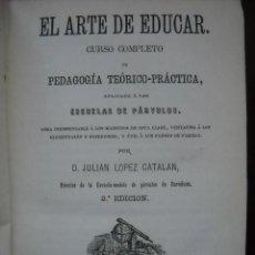 Libros antiguos: LIBRO EL ARTE DE EDUCAR, EDIT 1871 -1876 2 TOMOS CURSO COMPLETO DE PEDAGOGÍA TEORÍCO- PRACTICA. Lote 26969919