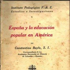 Libros antiguos: ESPAÑA Y LA EDUCACIÓN POPULAR EN AMÉRICA / POR CONSTANTINO BAYLE, S. I . Lote 21128048