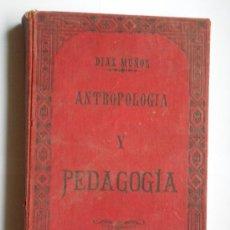 Libros antiguos: ANTROPOLOGIA Y PEDAGOGÍA - DÍAZ MUÑOZ - AÑO 1911 - NUMERADO 14.178 - 732 PÁGINAS. Lote 27264213