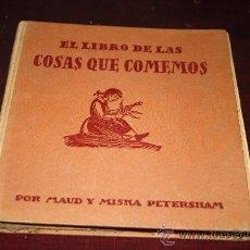 Libros antiguos: 1477- EL LIBRO DE LAS COSAS QUE COMEMOS. EDIT. JUVENTUD. MAUD Y MISKA PETERSHAM. . Lote 26559538