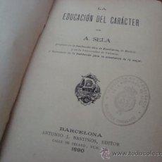 Libros antiguos: LA EDUCACIÓN DE CARÁCTER - A. SELA (1890). Lote 27853950