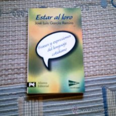 Libros antiguos: ESTAR AL LORO. FRASES Y EXPRESIONES DEL LENGUAJE COTIDIANO, DE JOSE LUIS GARCIA REMIRO (ALIANZA). Lote 28572799