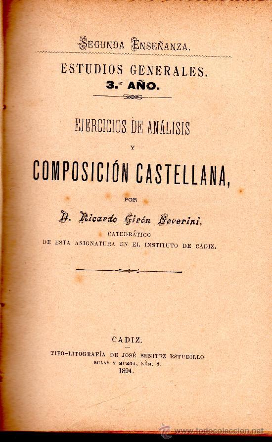 EJERCICIOS DE ANÁLISIS Y COMPOSICIÓN CASTELLANA,RICARDO GIRÓN SEVERINI,CÁDIZ,BENÍTEZ ESTUDILLO 1894 (Libros Antiguos, Raros y Curiosos - Ciencias, Manuales y Oficios - Pedagogía)