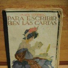Libros antiguos: PARA ESCRIBIR BIEN LAS CARTAS - JUAN RABEL - 1932. Lote 79131089