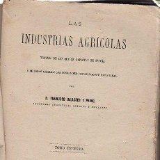 Libros antiguos: LAS INDUSTRIAS AGRÍCOLAS, FRANCISCO BALAGUER Y PRIMO, 2 TMS, MADRID LIBRERÍA DE CUESTA 1877. Lote 35788952