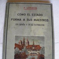Libros antiguos: COMO EL ESTADO FORMA A SUS MAESTROS. PEDRO LOPERENA. Lote 37775316