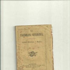 Libros antiguos: 1831.- TAQUIGRAFIA-LA TAQUIGRAFIA SISTEMATICA-PEDRO GARRIGA Y MARIL-1864. Lote 36614882