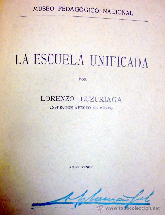 LA ESCUELA UNIFICADA . LORENZO LUZURIAGA MADRID 1922 MUSEO PEDAGÓGICO NACIONAL (Libros Antiguos, Raros y Curiosos - Ciencias, Manuales y Oficios - Pedagogía)
