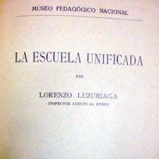Libros antiguos: LA ESCUELA UNIFICADA . LORENZO LUZURIAGA MADRID 1922 MUSEO PEDAGÓGICO NACIONAL . Lote 37670280