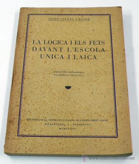 LA LOGICA I ELS FETS DAVANT L'ESCOLA UNICA I LAICA, JOSEP CIRERA. 1932. (Libros Antiguos, Raros y Curiosos - Ciencias, Manuales y Oficios - Pedagogía)