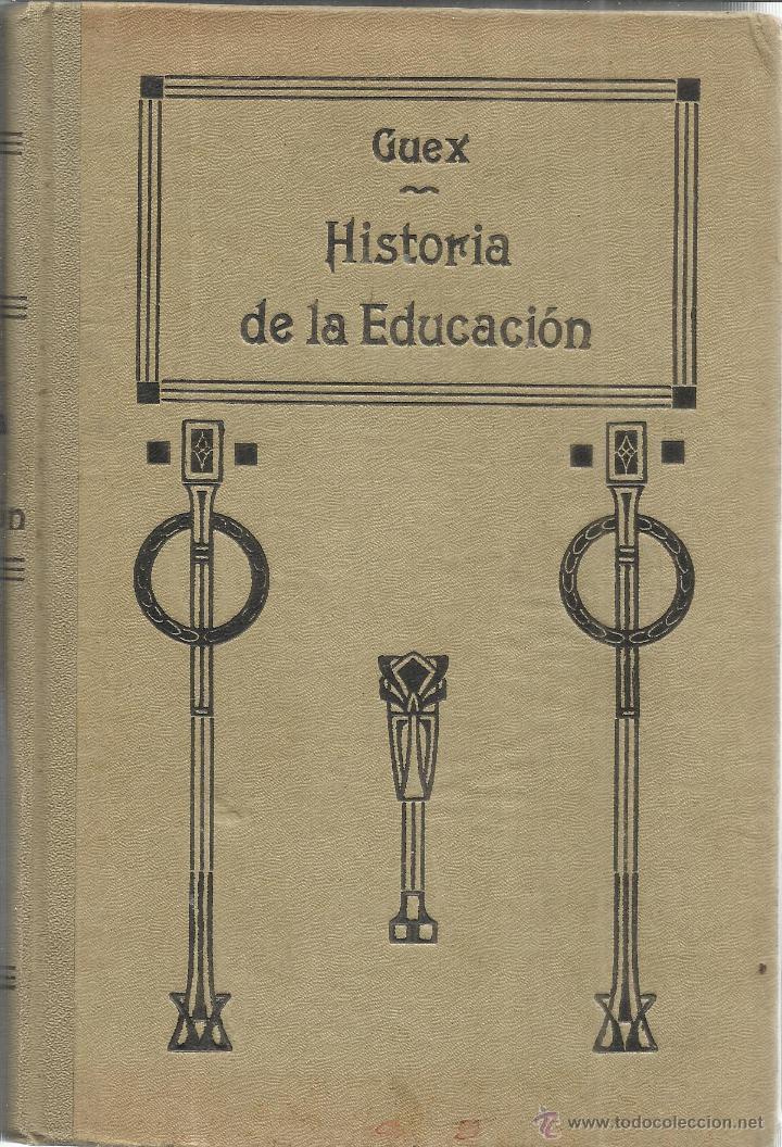 HISTORIA DE LA EDUCACIÓN. FRANCISCO GUEX. 3ª ED. SUCESORES DE HERNANDO. MADRID. 1924 (Libros Antiguos, Raros y Curiosos - Ciencias, Manuales y Oficios - Pedagogía)