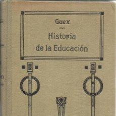 Libros antiguos: HISTORIA DE LA EDUCACIÓN. FRANCISCO GUEX. 3ª ED. SUCESORES DE HERNANDO. MADRID. 1924. Lote 40256765