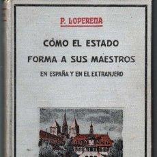 Libros antiguos: COMO EL ESTADO FORMA A SUS MAESTROS EN ESPAÑA Y EN EL EXTRANJERO. P. LOPERERA. ED. ARALUCE. 1921. Lote 41429183