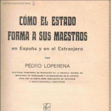 Libros antiguos: PEDRO LOPERENA, COMO EL ESTADO FORMA A SUS MAESTROS TAPA DURA MUY ILUSTRADO AÑO 1921. Lote 42115796