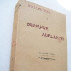 Libros antiguos: ¡ SIEMPRE ADELANTE !ORISON SWETT MARDEN-S/F.- ANTONIO ROCH-EDITOR-. Lote 42803180