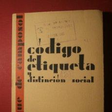 Libros antiguos: EXPLENDIDO - CÓDIGO DE ETIQUETA Y DISTINCIÓN SOCIAL - DUQUE DE CAMPOSOL - J. ORTIZ EDITOR -. Lote 43521842