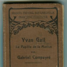 Libros antiguos: GABRIEL COMPAIYRÉ - YVAN GALL LE PUPILLE DE LA MARINE EN FRANCES EDITADO EN LEIPZIG (ALEMANIA) 1907. Lote 44305616