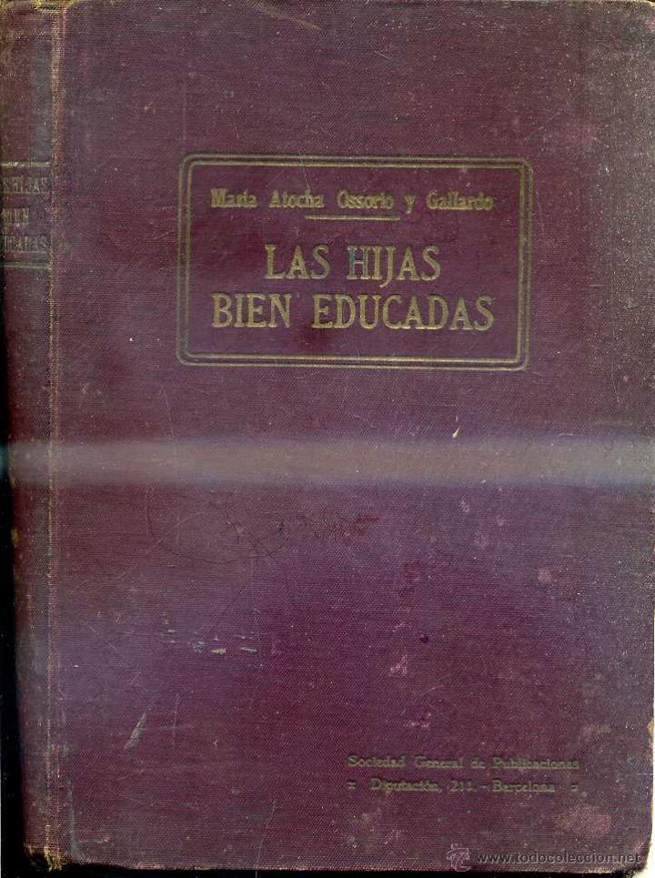 Mª ATOCHA OSSORIO Y GALLARDO : LAS HIJAS BIEN EDUCADAS (SOC. GENERAL, S/F) (Libros Antiguos, Raros y Curiosos - Ciencias, Manuales y Oficios - Pedagogía)