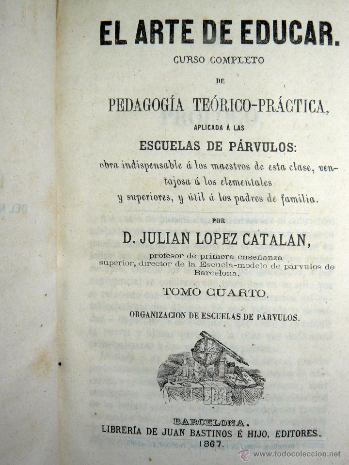 EL ARTE DE EDUCAR ESCUELAS DE PÁRVULOS JULIÁN LÓPEZ BASTINOS 1867 (Libros Antiguos, Raros y Curiosos - Ciencias, Manuales y Oficios - Pedagogía)