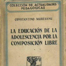 Libros antiguos: MURESANU : EDUCACIÓN DE LA ADOLESCENCIA POR LA COMPOSICIÓN LIBRE (ESPASA CALPE,1934). Lote 48830601