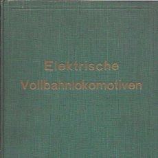 Libros antiguos: ELEKTRISCHE VOLLBAHNLOKOMOTIVEN. ING. HANS GRÜNHOLZ. BERLIN 1930.. Lote 50097398