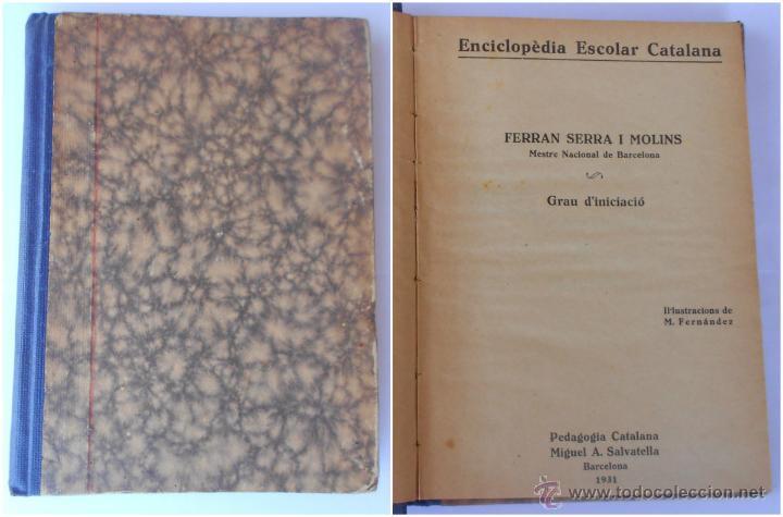 ENCICLOPEDIA ESCOLAR CATALANA DE FERRAN SERRA I MOLINS 1931 (Libros Antiguos, Raros y Curiosos - Ciencias, Manuales y Oficios - Pedagogía)