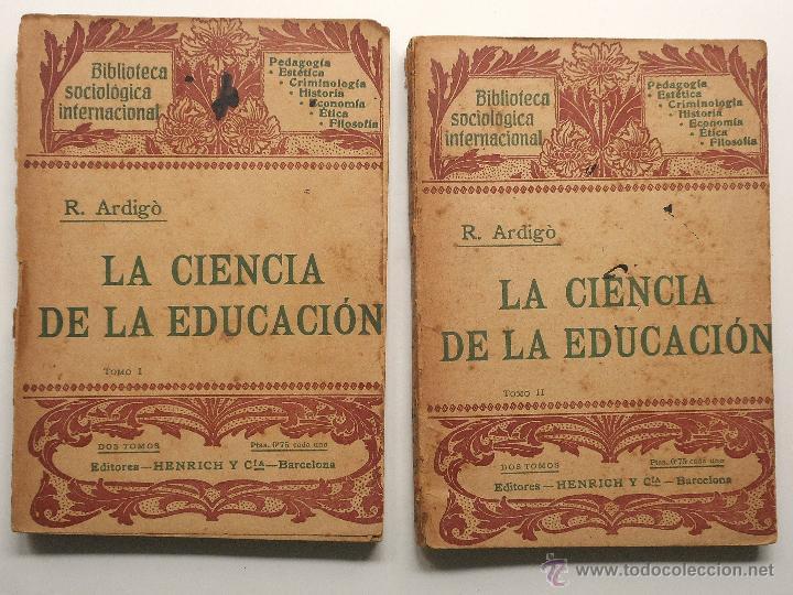 LA CIENCIA DE LA EDUCACIÓN - R. ARDIGÓ - BIBLIOTECA SOCIOLÓGICA INTERNACIONAL AÑO 1906? - 2 TOMOS (Libros Antiguos, Raros y Curiosos - Ciencias, Manuales y Oficios - Pedagogía)