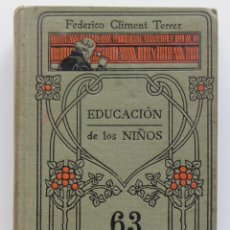Libros antiguos: EDUCACION DE LOS NIÑOS - FEDERICO CLIMENT TERRER- (VER FOTOS). Lote 52806299