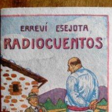 Libros antiguos: RADIOCUENTOS DE ERREVI ESEJOTA, PORTADA DE GOIKO, BILBAO 1935. Lote 53804491