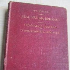 Libros antiguos: REAL SISTEMA BRITÁNICO. GRAMÁTICA INGLESA Y CORRESPONDENCIA MERCANTIL 1907 MACCONNELL. Lote 53998393