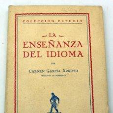 Libros antiguos: LA ENSEÑANZA DEL IDIOMA CARMEN GARCÍA ARROYO LIBRO DEL MAESTRO ED JUAN ORTIZ 1930. Lote 168569600