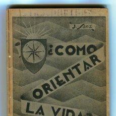 Libros antiguos: JUAN SANZ Y CARDONA ¿COMO ORIENTAR LA VIDA? LAUNES MORA DE EBRO ILUSTRA. RIBON Y CARBONELL AÑO 1936. Lote 55010514