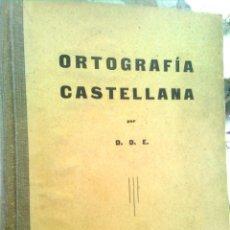 Libros antiguos: ORTOGRAFÍA CASTELLANA, POR D.E. (EDICIONES DIDACTA, 1936) CARTONÉ-TELA 160 PG - MUY ESCASO. Lote 55860339