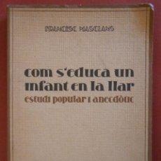 Livros antigos: COM S'EDUCA UN INFANT A LA LLAR. ESTUDI POPULAR I ANECDÓTIC. FRANCESC MASCLANS. Lote 56019095