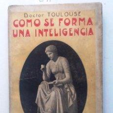 Libros antiguos: COMO SE FORMA UNA INTELIGENCIA.1915 DOCTOR TOULUSE. ¿COMPRENDER O SABER?. Lote 57015640