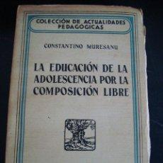 Libros antiguos: LA EDUCACION DE LA ADOLESCENCIA POR LA COMPOSICION LIBRE. CONSTANTINO MURESANU. ESPASA-CALPE 1934.. Lote 57965354