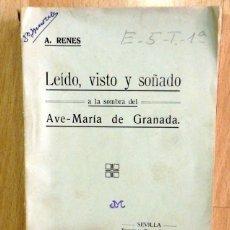 Libros antiguos: LEIDO, VISTO Y SOÑADO A LA SOMBRE DEL AVE-MARIA DE GRANADA, AMANCIO RENES,1922, DOS HERMANAS. Lote 58500878