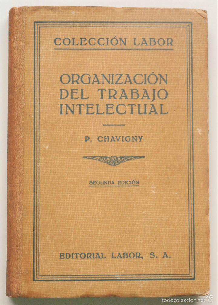 ORGANIZACIÓN DEL TRABAJO INTELECTUAL - P. CHAVIGNY - COLECCIÓN LABOR AÑO 1936 - 2ª EDICIÓN (Libros Antiguos, Raros y Curiosos - Ciencias, Manuales y Oficios - Pedagogía)