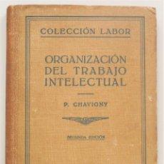 Libros antiguos: ORGANIZACIÓN DEL TRABAJO INTELECTUAL - P. CHAVIGNY - COLECCIÓN LABOR AÑO 1936 - 2ª EDICIÓN. Lote 58553285
